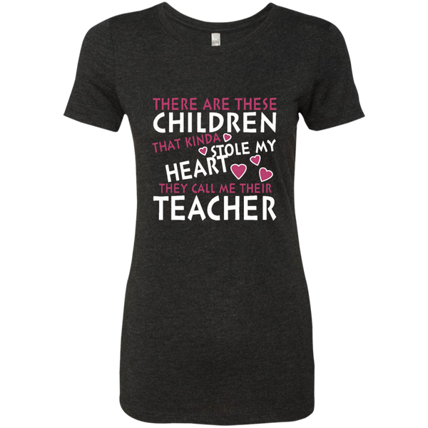 There are these Children that Kinda Stole My Heart They call Me Their Teacher Next Level Ladies Triblend T-Shirt - TeachersLoungeShop - 5
