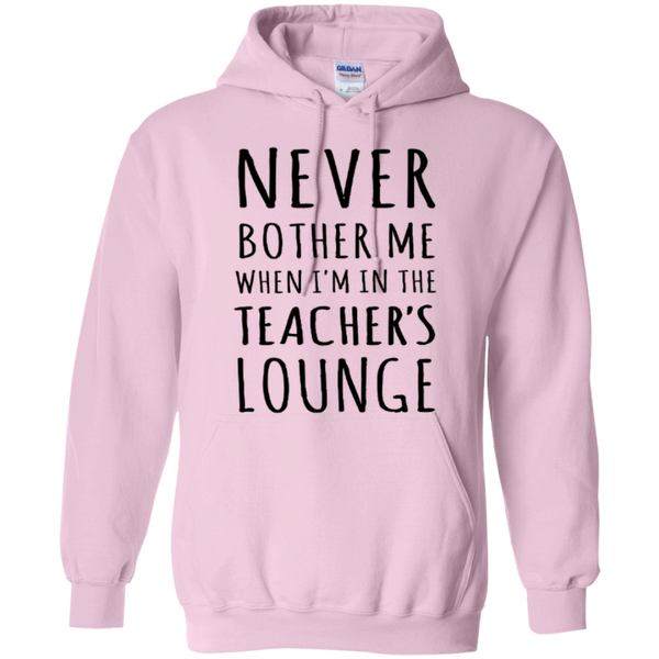 Never Bother Me When I'm in the Teacher's Lounge T-Shirt Hoodie - TeachersLoungeShop - 10