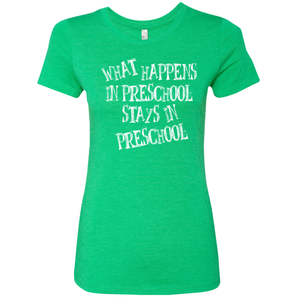 What Happens in Preschool Stays in Preschool Next  Level Ladies Triblend T-Shirt - TeachersLoungeShop - 1