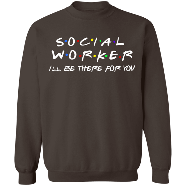 Social Worker I'll be there for you Crewneck Pullover Sweatshirt  8 oz.