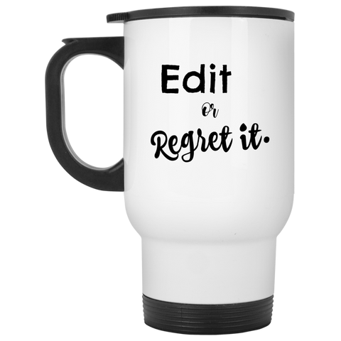 Edit or regret it .   White Travel Mug