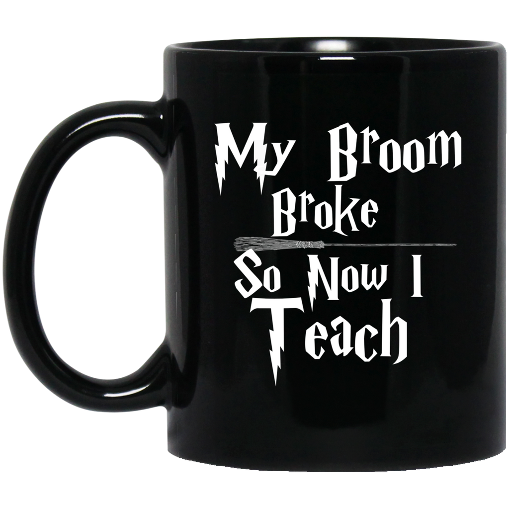 My Broom broke so now I teach 11 oz. Black Mug