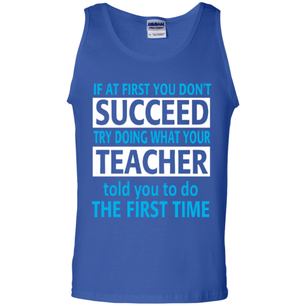 If at First you don't Succeed try doing what your Teacher told you to do the First Time  100% Cotton Tank Top - TeachersLoungeShop - 4