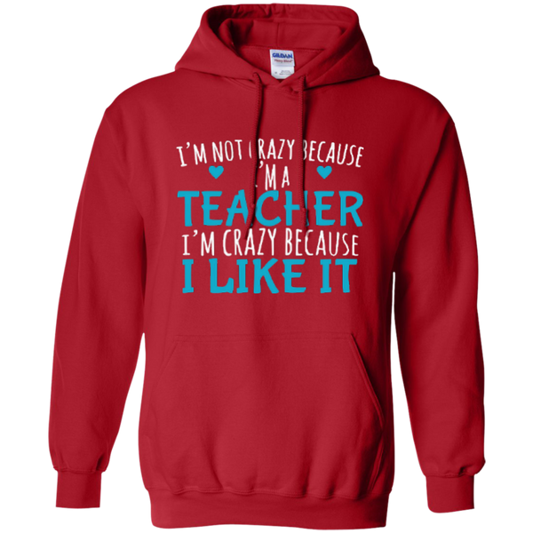 I'm Not Crazy Because I'm A Teacher I'm Crazy Because I Like It Pullover Hoodie 8 oz - TeachersLoungeShop - 4