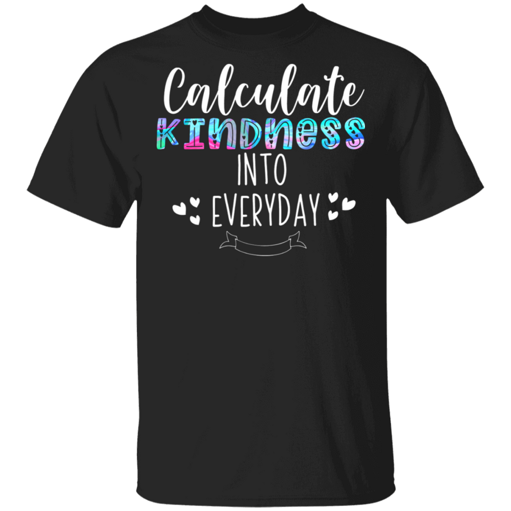 Calculate kindness into everyday  T-Shirt