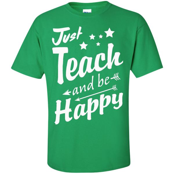 Just Teach and Be Happy  T-Shirt - TeachersLoungeShop - 4