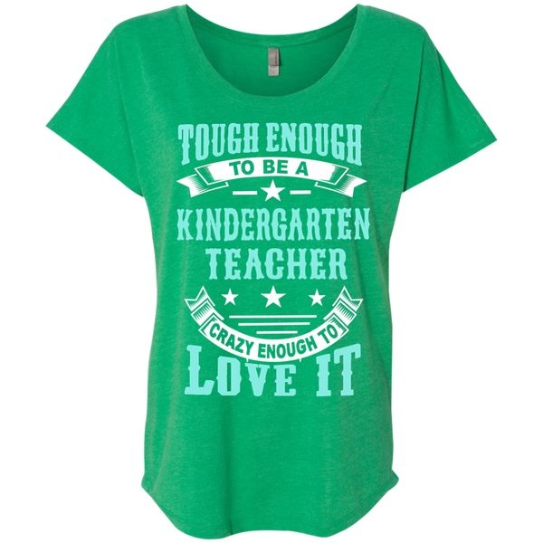 Tough Enough to be a Kindergarten Teacher Crazy Enough to Love It Next Level Ladies Triblend Dolman Sleeve - TeachersLoungeShop - 9