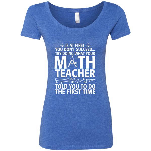 Try Doing What Your Math Teacher Told You To Do The First Time Next Level Ladies Triblend Scoop - TeachersLoungeShop - 6