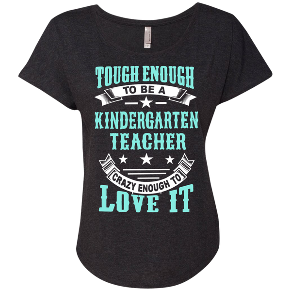 Tough Enough to be a Kindergarten Teacher Crazy Enough to Love It Next Level Ladies Triblend Dolman Sleeve - TeachersLoungeShop - 4