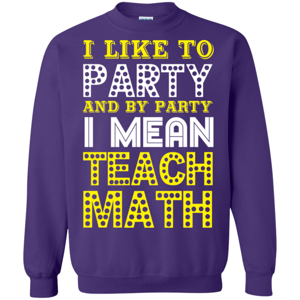 I Like to Party and by Party I mean Teach Math  Crewneck Pullover Sweatshirt  8 oz - TeachersLoungeShop - 8