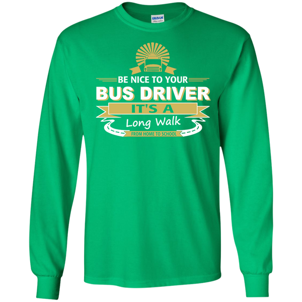 Be Nice to Your Bus Driver It's a Long Walk From Home to School LS Ultra Cotton Tshirt - TeachersLoungeShop - 4