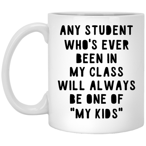 "Any Student who's ever been in my class will always be one of ""my kids""  Mug"