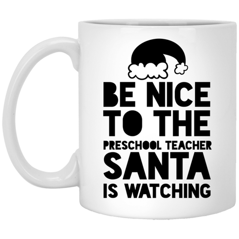 Be Nice to the Preschool Teacher Santa is watching  11 oz. White Mug