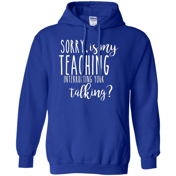 Sorry , is my teaching interrupting your talking Hoodie