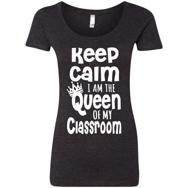 Keep Calm I am the Queen of My Classroom Next  Level Ladies Triblend Scoop - TeachersLoungeShop - 2