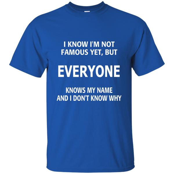 I Know I'm Not Famous Yet But Everyone Knows My Name and I Don't Know Why Cotton T-Shirt - TeachersLoungeShop - 9