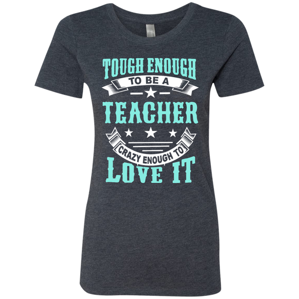 Tough Enough to be a Teacher Crazy Enough to Love It Next Level Ladies Triblend T-Shirt - TeachersLoungeShop - 6