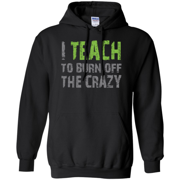 I Teach to burn off the crazy Hoodie 8 oz - TeachersLoungeShop - 1