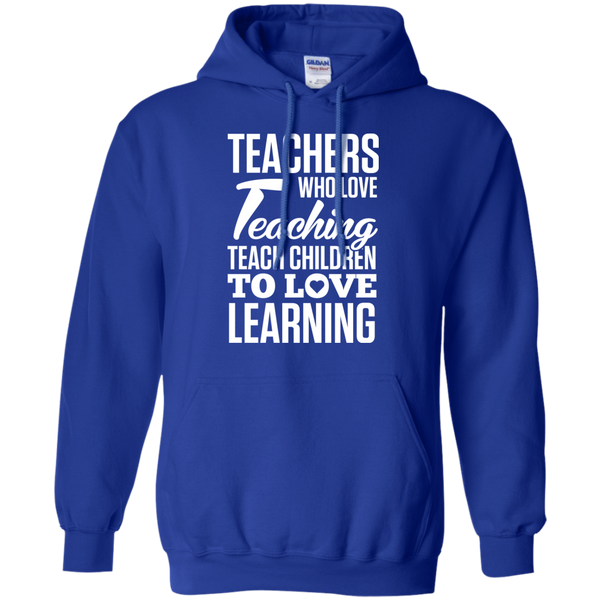 Teachers who love Teaching Teach Children  to love Learning Pullover Hoodie 8 oz - TeachersLoungeShop - 12