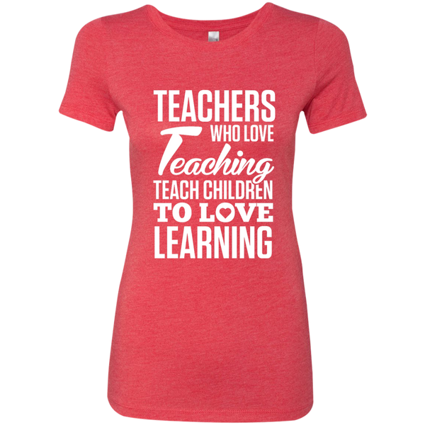 Teachers who love Teaching Teach Children  to love Learning Next Level Ladies Triblend T-Shirt - TeachersLoungeShop - 7