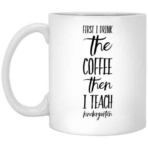 First i drink the coffee then i teach kindergarten Mug