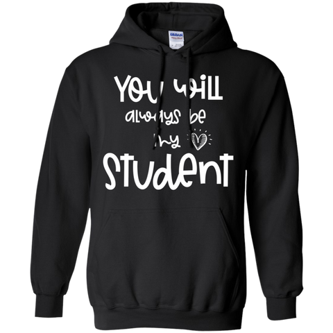 You will always be my student . Pullover Hoodie 8 oz.