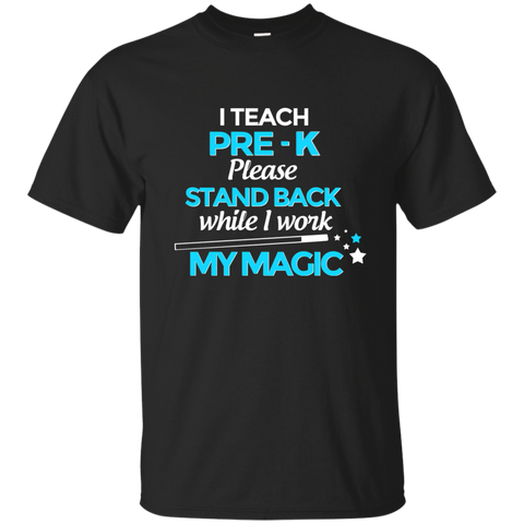I Teach Pre K Please Stand Back While I Work My Magic Cotton T-Shirt - TeachersLoungeShop - 1