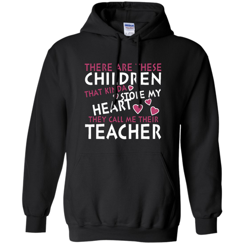 There are these Children that Kinda Stole My Heart They call Me Their Teacher Pullover Hoodie 8 oz - TeachersLoungeShop - 1