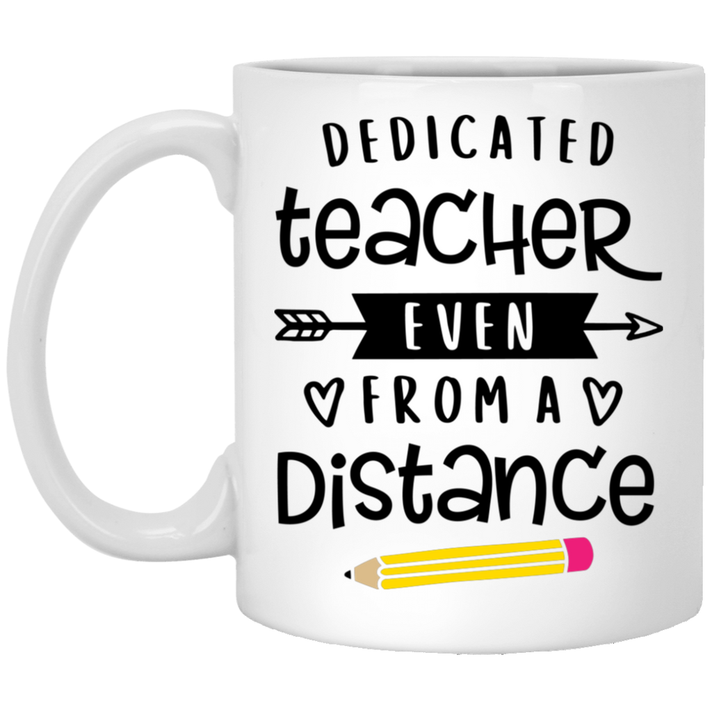 Dedicated Teacher even from a distance  11 oz. White Mug