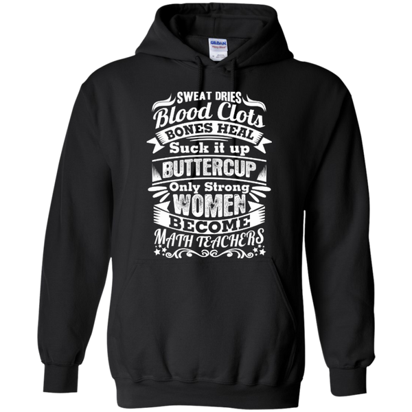 Sweat Dries Blood Clots Bones Heal Only Strong Women become Math Teachers T-shirt Hoodie - TeachersLoungeShop - 7