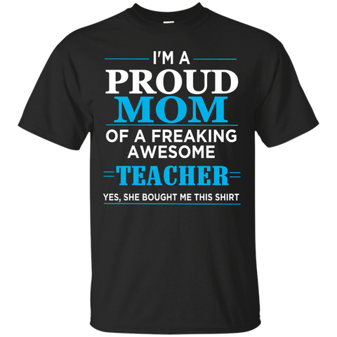 Proud Mom Of Freaking Awesome Teacher T-Shirt