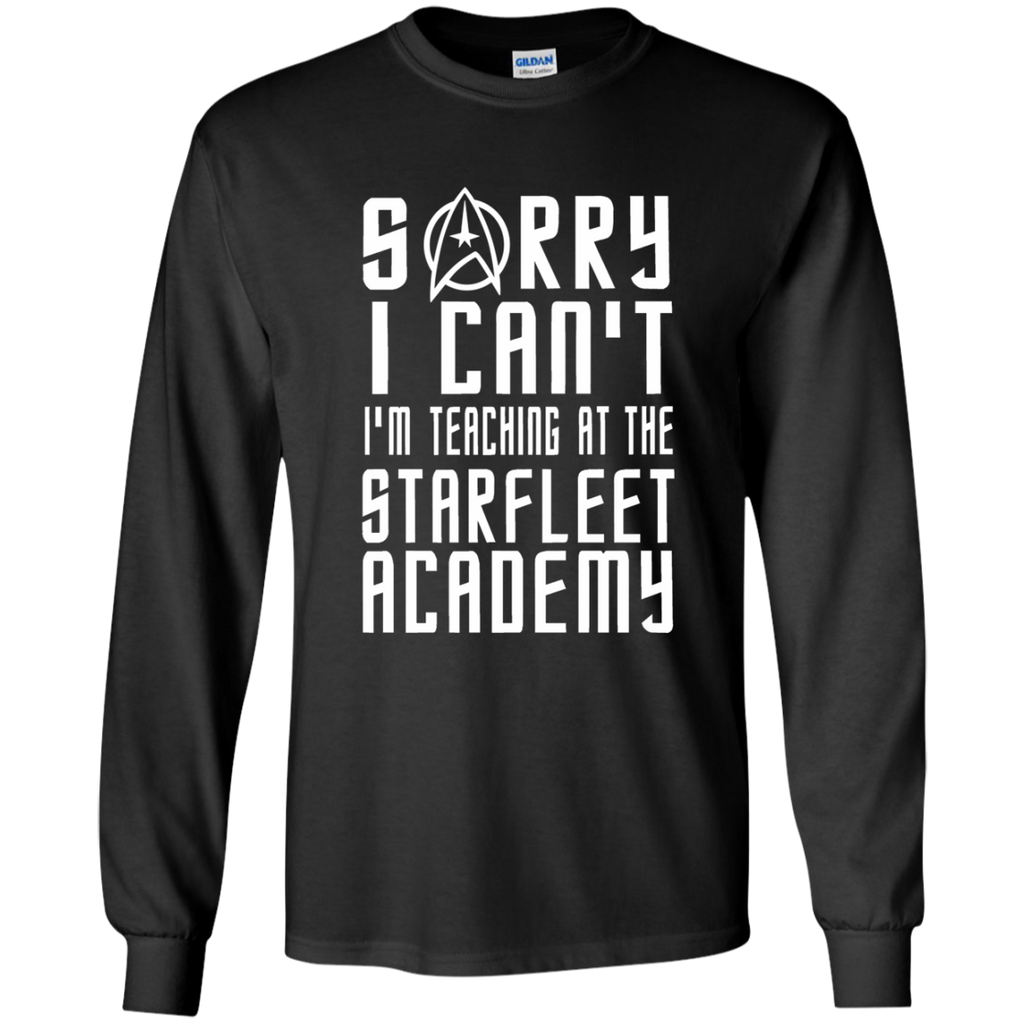Sorry I Can't I'm Teaching at the Starfleet Academy LS Ultra Cotton Tshirt - TeachersLoungeShop - 1