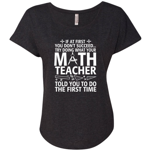 Try Doing What Your Math Teacher Told You To Do The First Time Next Level Ladies Triblend Dolman Sleeve - TeachersLoungeShop - 4