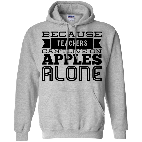 Because Teachers Can't live on apples alone   Hoodie