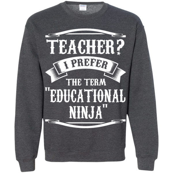 Teacher i Prefer the term Educational Ninja   Crewneck Pullover Sweatshirt  8 oz - TeachersLoungeShop - 10