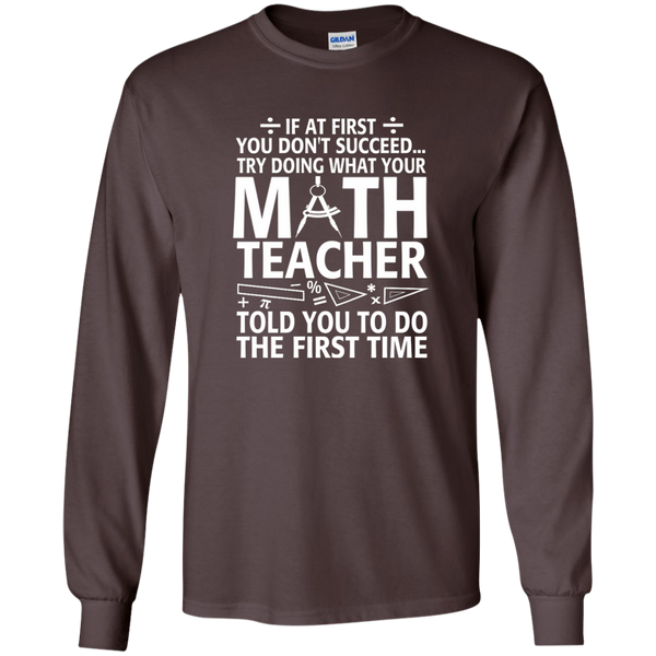 Try Doing What Your Math Teacher Told You To Do The First Time LS Ultra Cotton Tshirt - TeachersLoungeShop - 3