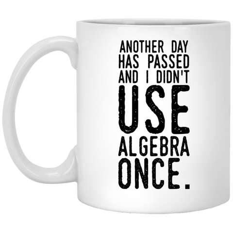 Another day has passed and I didn't use algebra once Mug