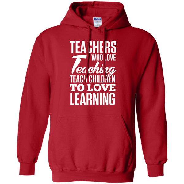 Teachers who love Teaching Teach Children  to love Learning Pullover Hoodie 8 oz - TeachersLoungeShop - 11