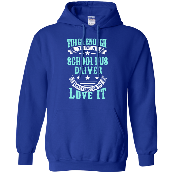 Tough Enough to be a School Bus Driver Crazy Enough to Love It Pullover Hoodie 8 oz - TeachersLoungeShop - 12