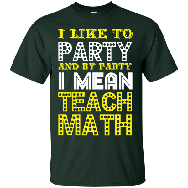 I Like to Party and by Party I Mean Teach Math  Cotton T-Shirt - TeachersLoungeShop - 2