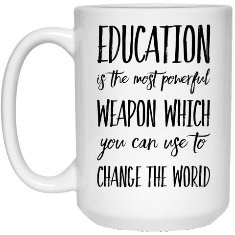 Education is the most powerful weapon which you can use to change the world  15 oz. White Mug