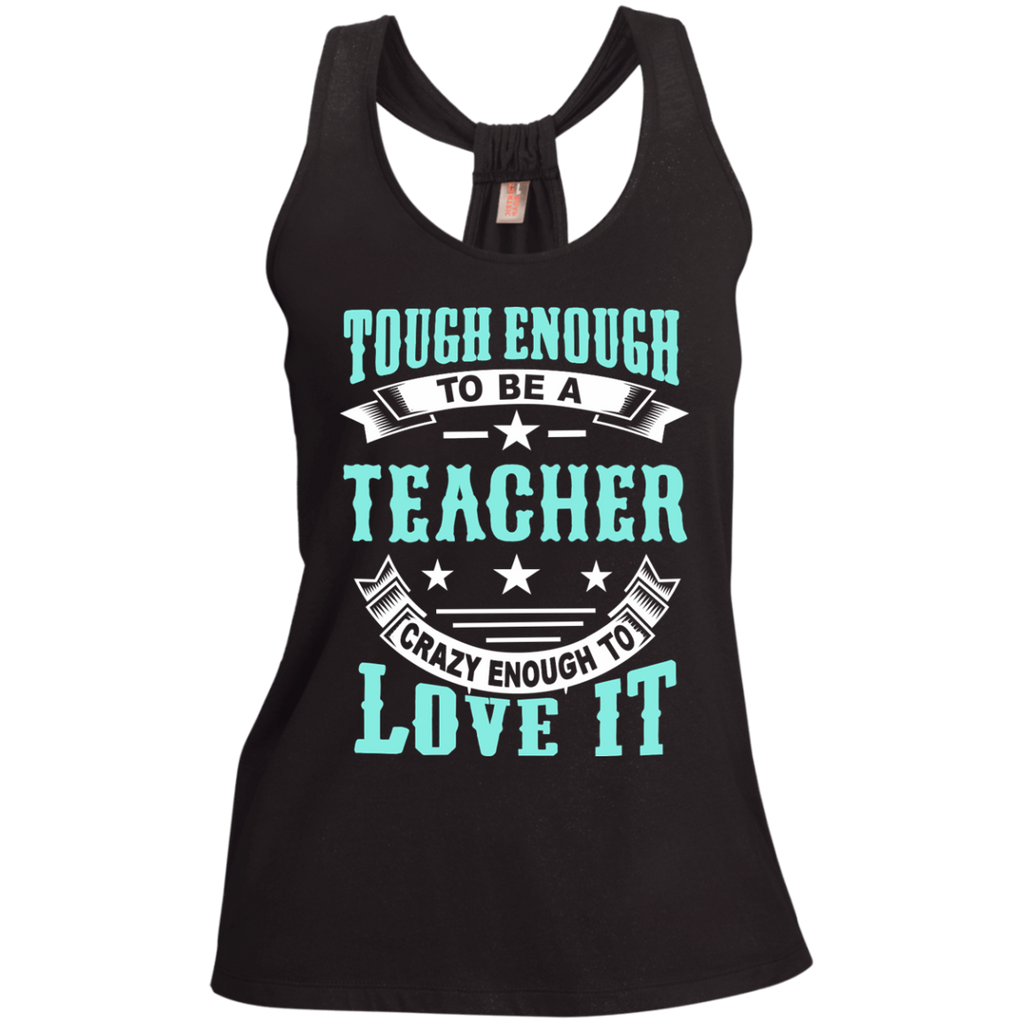 Tough Enough to be a Teacher Crazy Enough to Love It Ladies Shimmer Loop Back Tank - TeachersLoungeShop - 1