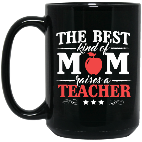 The Best kind of Mom raises a Teacher 15 oz. Black Mug