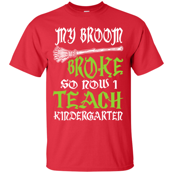 My Broom Broke So Now I Teach Kindergarten Cotton T-Shirt - TeachersLoungeShop - 8