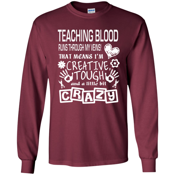 Teaching Blood Runs Through My Veins I'm Creative Tough and Crazy LS Ultra Cotton Tshirt - TeachersLoungeShop - 7