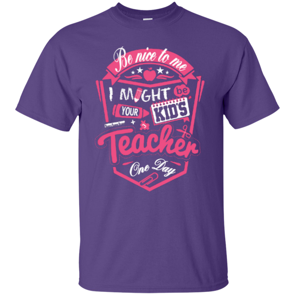 Be Nice to Me I Might Be Your Kids Teacher One Day  T-Shirt - TeachersLoungeShop - 4