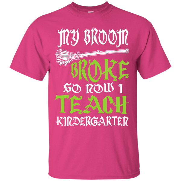 My Broom Broke So Now I Teach Kindergarten Cotton T-Shirt - TeachersLoungeShop - 7
