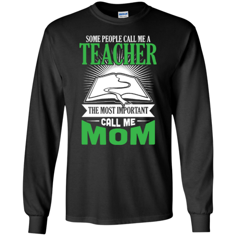 Some people call me a Teacher the most important call me MOM   Ultra Cotton Tshirt - TeachersLoungeShop - 1