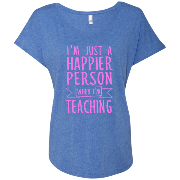 I'm Just a Happier Person When I'm Teaching Next Level Ladies Triblend Dolman Sleeve - TeachersLoungeShop - 6