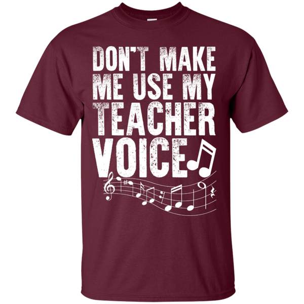 Dont Make Me use my Teacher Voice  T-Shirt - TeachersLoungeShop - 7